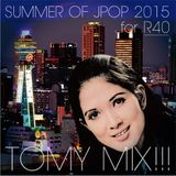 TOMY MIX!!! SUMMER of THE JPOP! forR40 2015