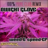 Weed & Speed - Dwight Glove  - WEED & SPEED (100PERCENT CLUB DEEPHOUSE REMIX BY SOUTHMIND BERLIN)