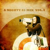 A mighty 45 mix vol.5