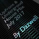 July 2017 Upfront & Underground House Mix By Dazwell