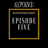 Afino - #LiveInternetParty: Episode 5