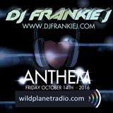 ANTHEM FRIDAY, OCTOBER 14TH 2016 - DJ FRANKIE J