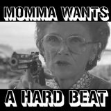 Momma Wants A Hard Beat