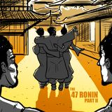 EPISODE 37 The 47 Ronin (Part 2)