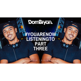 #YouAreNowListeningTo (Part Three) | Follow - @DJDOMBRYAN