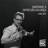 Santidade, a expressão da graça / Karl Dietz