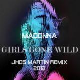 Madonna - Girl Gone Wild (Jhos Mártin Remix 2012)