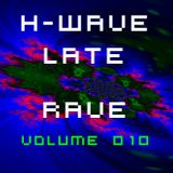 H-Wave Late Rave Vol. 010