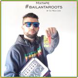 Mixtape #bailantaroots vol. 1