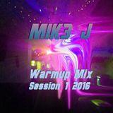 MIK3 J Warmup Mix Session 1 2016