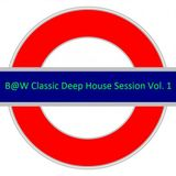 B@W Classic Deep House Session Vol. 1