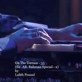On The Terrace - 33 (Sir. AR. Rahman Special 2)
