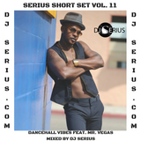 SERIUS SHORT SET VOL. 11 DANCEHALL VIBES FEAT. MR. VEGAS
