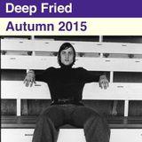 Deep Fried - Autumn 2015