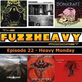 FuzzHeavy Podcast - Episode 22 - Heavy Monday
