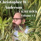 Christopher W Anderson YACHT ROCK Vol One