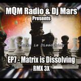 EP7 - MQM Free Universe Radio & DJ Mars Presents - Matrix is Dissolving - RMX 3X