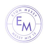 Podcast 118: Eton Messy - Messy Mix 15