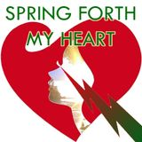 Spring Forth, My Heart