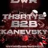 Th3rty2 B2B Kanevsky [ Death Wobble Radio Mix ] 21/02/15