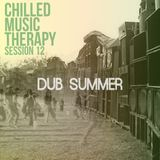 Chilled Music Therapy S12 - dub summer, July 2015