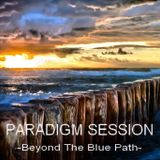 PARADIGM SESSION - Beyond The Blue Path -