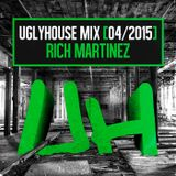 RICH MARTINEZ - UGLYHOUSE MIX [04/2015]