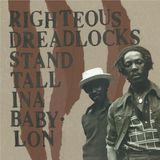 RIGHTEOUS DREADLOCKS STAND TALL INA BABYLON