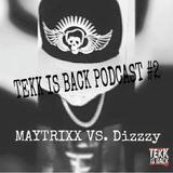 TEKK IS BACK PODCAST #2 MAYTRIXX Vs. DiZZZY