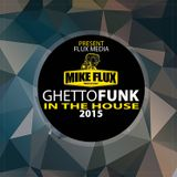 Mike Flux - Ghetto Funk In The House 2015