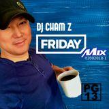 DJ CHAM Z - FRIDAY Mix 02092018-1