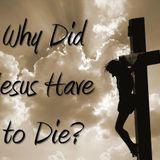 Why Did Jesus Have to Die? - Audio