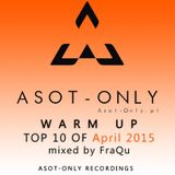 ASOT-ONLY TOP 10 of April 2015 - Warm Up mixed by FraQu