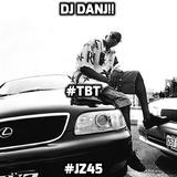 DJ DANJ!! presents #TBT... #JZ45