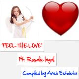 """FEEL THE LOVE"" Ft. Rosalie Ingal -(Compiled by Aneh Estuista)"
