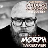 Mark Sherry - The Outburst Radioshow - Episode #554 (Alex MORPH takeover) [09.03.18]