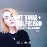NOT YOUR GIRLFRIEND x Fly High Radio #022