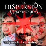 La Dispersión Desconocida programa 58