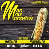 The Mas Maiz Mixshow (#2) Featuring DJ LG