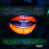 Satisfaction voices here (Thiago Andreotti Mashup)