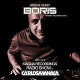 Magna Recordings Radio Show by Carlos Manaça #031| Special Guest Boris (Transmit Recordings - NYC)