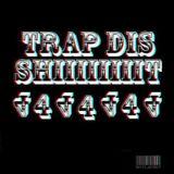 TRAP DIS SHIT # 4  (TRAP/TWERK/MOOMBAH/GANGSTA/RAP)