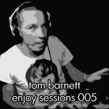 Tom Barnett - Enjoy Sessions 005