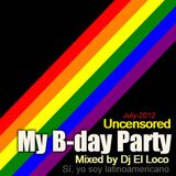 My B-day Party [ Uncensored ] July-2012 - Mixed by Dj El Loco