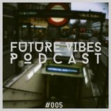 Future Vibes Podcast 005