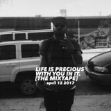Life Is Precious With You In It (The Mixtape)
