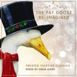 The Fat Goose Re-Imagined - Twisted Yuletide Classics Mixed By Craig Alder