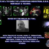 Mid To Late 80's To Early 90's European Industrial EBM, New Beat & Techno - Mixed By Tim Melia