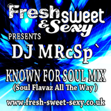 Fresh Sweet & Sexy pres. DJ MRcSp`(Known For Soul Mix pt 2) FSS Promo