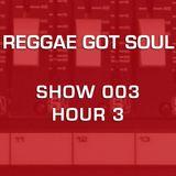 Reggae Got Soul - Show 003C [90.7 KFSR Fresno]